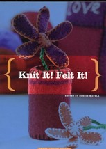 Knit It! Felt It! Hats Mittens Slippers Purses Pillows 176 Pages NEW Patterns - $8.97