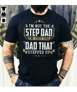 I'm Not The Step Dad I'm Just The Dad That Stepped Up Men T-Shirt Cotton... - $16.82+
