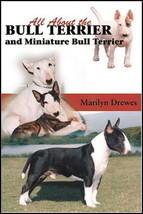 All about the Bull Terrier and Miniature Bull Terrier :Marilyn Drewes : ... - $32.50