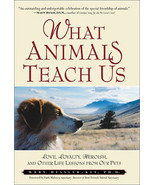What Animals Teach Us - Love, Loyalty, Heroism : New Hardcover 1st Editi... - $9.99