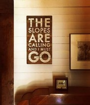 Item 644 -  rustic cedar board sign - The Slopes Are Calling And.. .Size... - $36.00