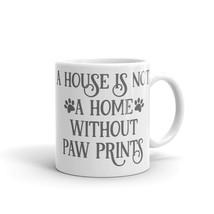 New Mug - A house is not a home without paw prints funny coffee Mug - $10.99+
