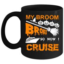 My Broom Broke Coffee Mug, So Now Cruise Coffee Cup - $21.99