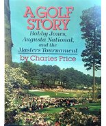 A Golf Story: Bobby Jones, Augusta National, and the Masters Tournament ... - $3.71