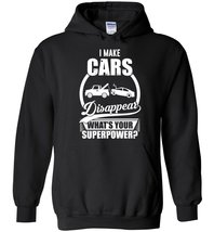 I Make Cars Disappear Whats Your Superpower Blend Hoodie - $35.99+