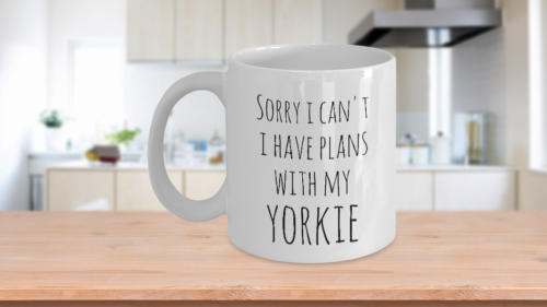 Yorkie Dad Mug Sorry I Can't I Have Plans With My Yorkie Funny Coffee Cup White