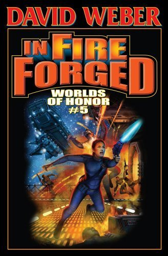 In Fire Forged: Worlds of Honor #5 (Honor Harrington) [Hardcover] [Feb 01, 2011]