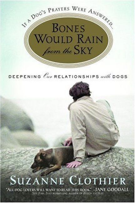 Bones Would Rain from the Sky : Deepening Our Relationships w/Dogs: Clothier New