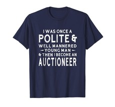 Dog Fashion - I Was Once A Polite & Mannered Man Auctioneer T-Shirt Funn... - $19.95+