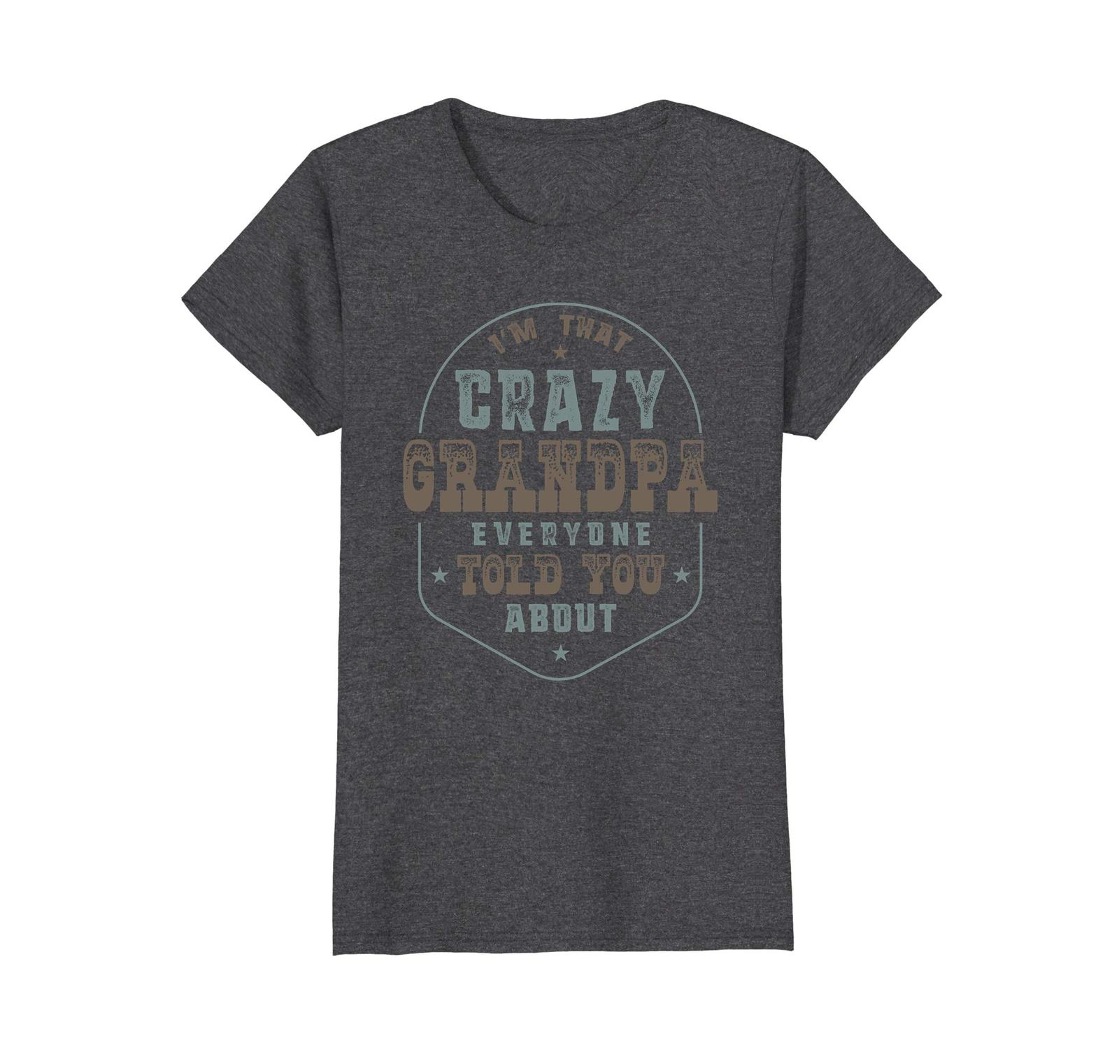 Primary image for Funny Shirts - I'm That Crazy Grandpa Everyone Told You About T-shirt Wowen