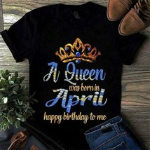 A Queen Was Born In April Happy Birthday To Me Ladies T-Shirt Black Cott... - £14.51 GBP+
