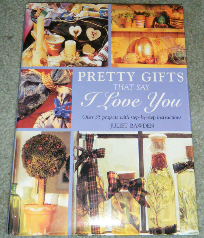 Pretty Gifts That Say I Love You by Juliet Bawden HC LARGE BOOK