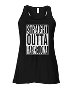Straight Outta Barcelona Great Travel  Gift Idea Flowy Racerback Tank - $26.95+