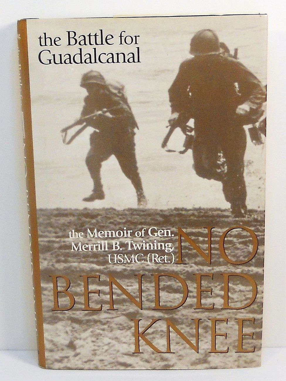 No Bended Knee: The Battle for Guadalcanal by Gen. Merrill B. Twining USMC Ret