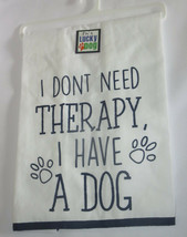 I Don't Need Therapy I Have A Dog Tea Towel Cotton Dishtowel New White B... - $12.86