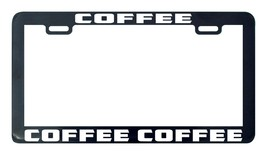 Coffee Coffee Coffee license plate frame - $5.99