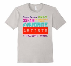 Funny Shirt - Art Teacher T-Shirt Some People Only Dream of Meeting Their Men - $19.95+