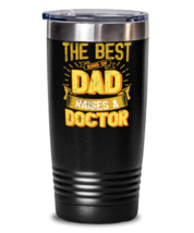 Gifts For Dad From Daughter - The Best Dad Raises an Doctor - Unique tumbler  - $32.99
