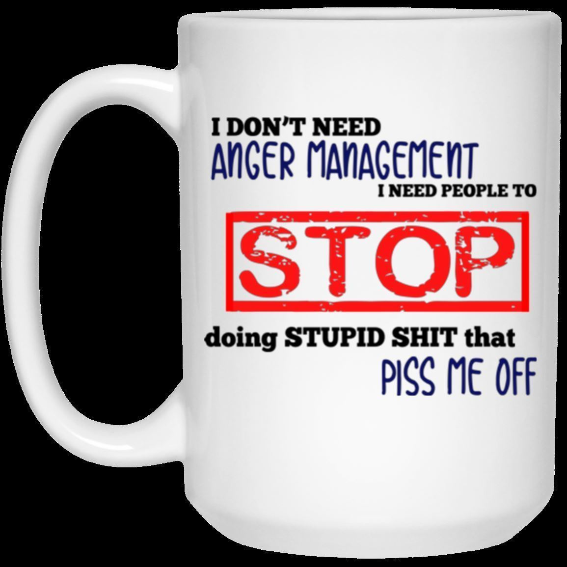 Coffee Mugs For Women - I don't Need Anger Management  Premium Coffee mug Gift S
