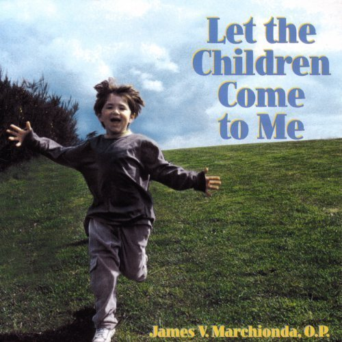 Let the children come to me by james v. marchionda  o.p.