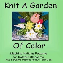 Knit A Garden Of Color - Machine Knit ePatterns... - $3.00