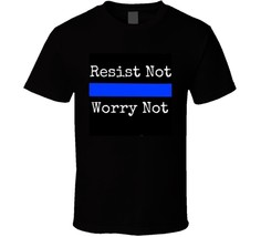 Resist Not Worry Not Police T Shirt Unisex Clothing Cop Law Enforcement Tee Top - $13.34+