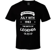 Life Begins On July 18th 1983 The Birth Of Legends Custom Birthday T Shirt - $20.99+