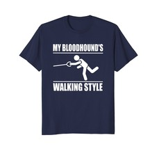 My Bloodhounds Walking Style funny T-shirt - $17.99+