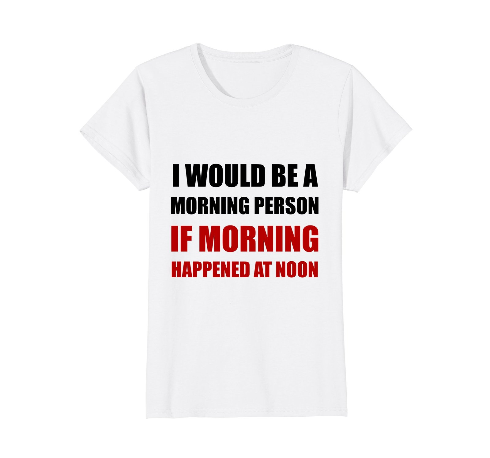 Primary image for Funny Shirts - Morning Person At Noon Funny T-Shirt Wowen