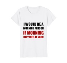 Funny Shirts - Morning Person At Noon Funny T-Shirt Wowen - $19.95