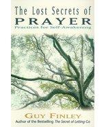 The Lost Secrets of Prayer: Practices for Self-Awakening - Guy Finley - ... - $3.00
