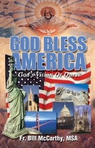 GOD BLESS AMERICA - GOD'S VISION OR OURS by Fr. Bill McCarthy MSA