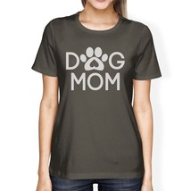 Dog Mom Womens Dark Grey T Shirt Cute Graphic Tee Gifts For Moms - $14.99+
