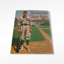 Shoeless Joe and Black Betsy Hardcover Book Phil Bildner Baseball History - $9.89