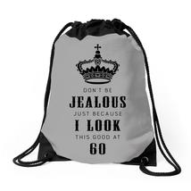 Don't Be Jealous Just Because Look This Good At 60 Drawstring Bags - $30.00