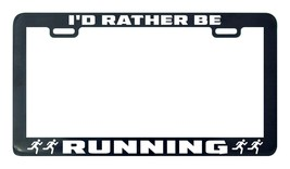 I'd Rather Be Running Run Car license plate frame - $5.99