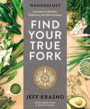Wanderlust Find Your True Fork: Journeys in Healthy, Delicious, and Ethi... - $9.79