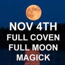NOV 4TH FULL DARK MOON 27X FULL COVEN & ALL 7 SCHOLARS HIGH MAGICK W/ JE... - $112.77