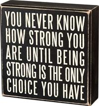 """Primitives by Kathy 19509 Box Sign, 6"""" x 6"""", Being Strong Is the Only Choice - $19.00"""