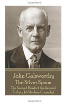 John Galsworthy - The Silver Spoon: The Second Book of the Second Trilog... - $5.80