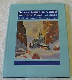 Hard back Railroad book entitled Narrow Gauge to Central & Silver Plume: Colorad