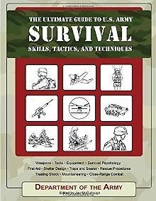 The Ultimate Guide to U.S. Army Survival Skills, Tactics, and Techniques+Bonus