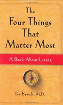 The Four Things That Matter Most: A Book About Living Byock M.D., Ira - $41.57