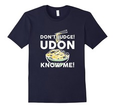 Don't Judge Udon Know me! Foodie Humor T shirt Men - $17.95+