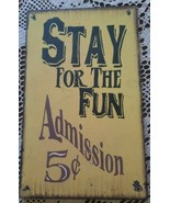 """Stay For The Fun ~ Admission 5 Cents"" ~ 9.25"" x 15"" x .5"" Wooden Sign - $34.65"