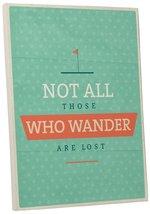"Pingo World 0108QAK7WPS ""Those Who Wander"" Inspirational Motivational Happiness  - $43.51"