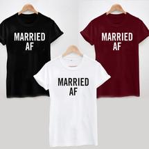Married Af T-SHIRT - Wedding Bride Groom Honeymoon Gift Ladies And Mens - $14.05