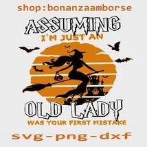 Assuming I'm Just An Old Lady Was Your First Mistake Svg Png dxf Digital... - $1.99