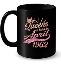 Queens born in April 1962 56th Birthday Gift 56 years old - $13.99+