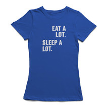 Eat A Lot Sleep A Lot Graphic Quote Women's T-shirt - $11.87+